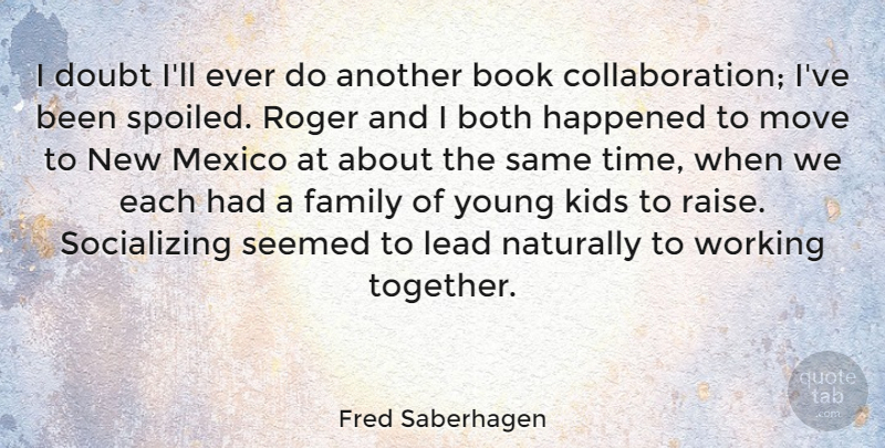 Fred Saberhagen Quote About American Author, Book, Both, Doubt, Family: I Doubt Ill Ever Do...