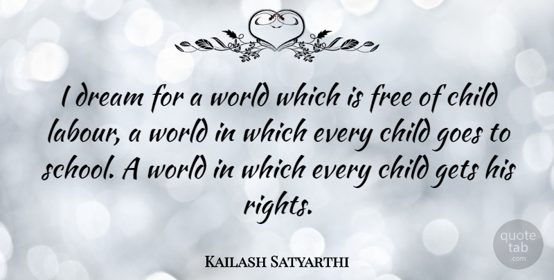 Quote For Child Labor: Kailash Satyarthi: I Dream For A World Which Is Free Of
