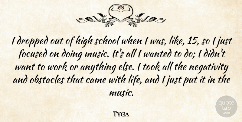 Tyga I Dropped Out Of High School When I Was Like 15 So I Just
