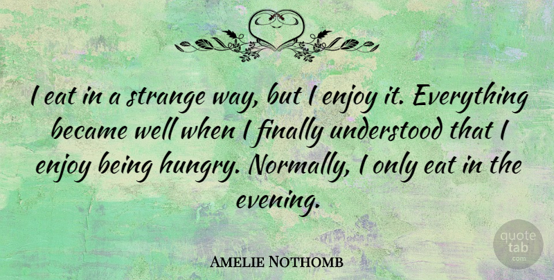 Amelie Nothomb Quote About Way, Evening, Strange: I Eat In A Strange...