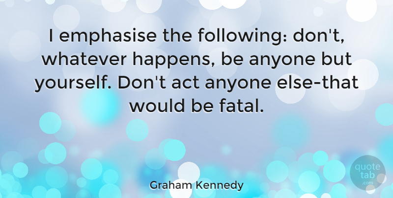 Graham Kennedy Quote About Would Be, Whatever Happens, Following: I Emphasise The Following Dont...