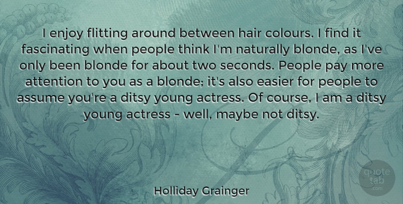Holliday Grainger Quote About Actress, Assume, Blonde, Easier, Flitting: I Enjoy Flitting Around Between...