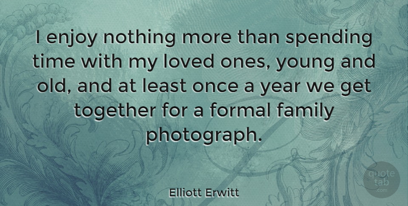 Elliott Erwitt I Enjoy Nothing More Than Spending Time With My
