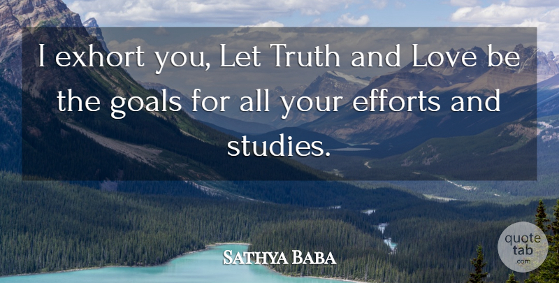 Sathya Baba Quote About Efforts, Goals, Love, Truth: I Exhort You Let Truth...