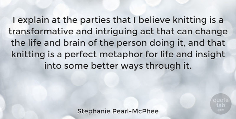 Stephanie Pearl-McPhee Quote About Believe, Party, Knitting: I Explain At The Parties...