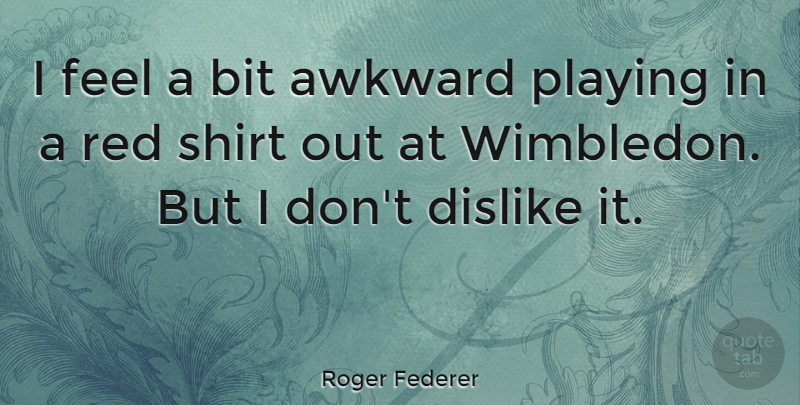 Roger Federer I Feel A Bit Awkward Playing In A Red Shirt Out At