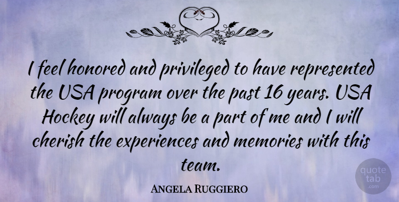 Angela Ruggiero Quote About Memories, Team, Hockey: I Feel Honored And Privileged...