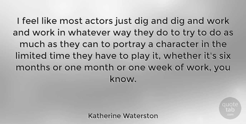 Katherine Waterston Quote About Dig, Limited, Months, Portray, Six: I Feel Like Most Actors...