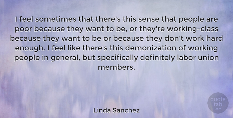 Linda Sanchez Quote About Definitely, Hard, People, Union, Work: I Feel Sometimes That Theres...