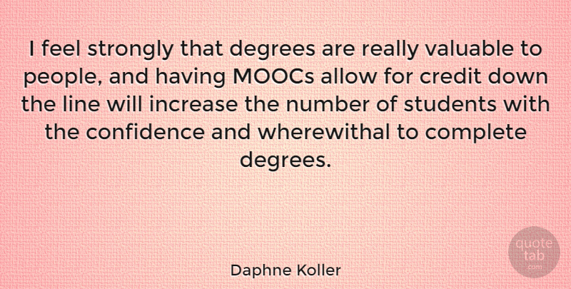 Daphne Koller Quote About Allow, Complete, Degrees, Increase, Line: I Feel Strongly That Degrees...