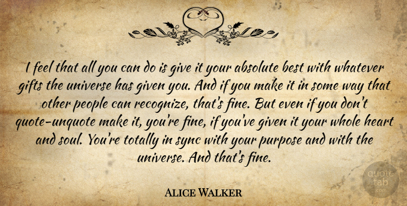 Alice Walker Quote About Heart, Giving, People: I Feel That All You...