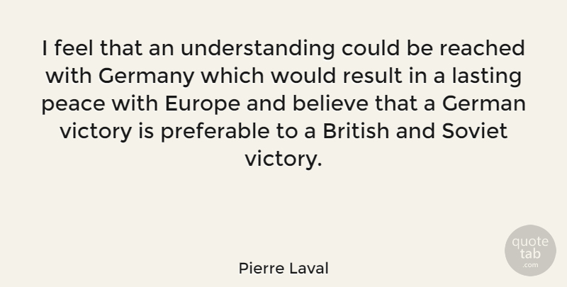 Pierre Laval Quote About Believe, Europe, Understanding: I Feel That An Understanding...