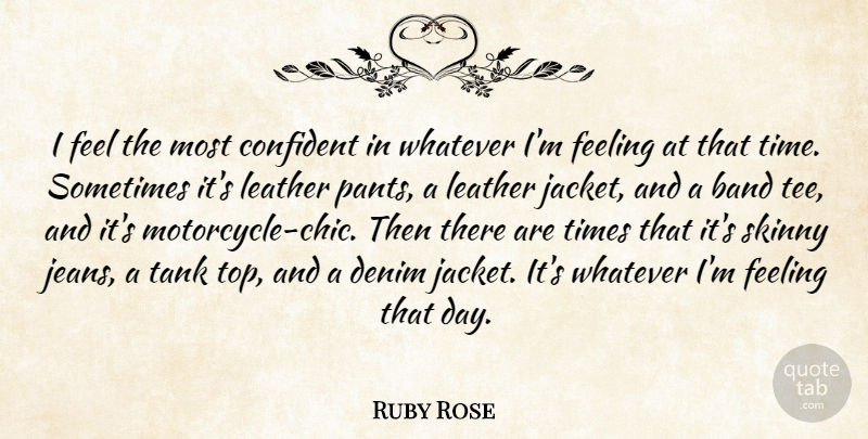 Ruby Rose Quote About Band, Confident, Leather, Skinny, Tank: I Feel The Most Confident...