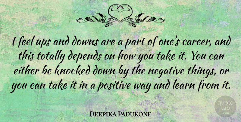 Deepika Padukone: I feel ups and downs are a part of one's career, and  this... | QuoteTab