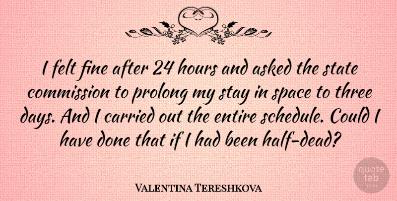 Valentina Tereshkova Quote About Space, Done, Schedules: I Felt Fine After 24...
