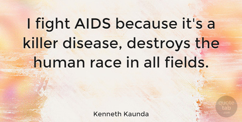 Kenneth Kaunda Quote About Fighting, Race, Disease: I Fight Aids Because Its...