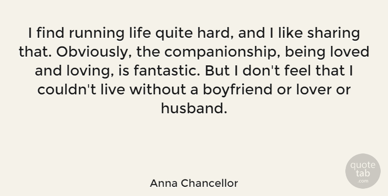 Anna Chancellor Quote About Boyfriend, Life, Lover, Quite, Running: I Find Running Life Quite...