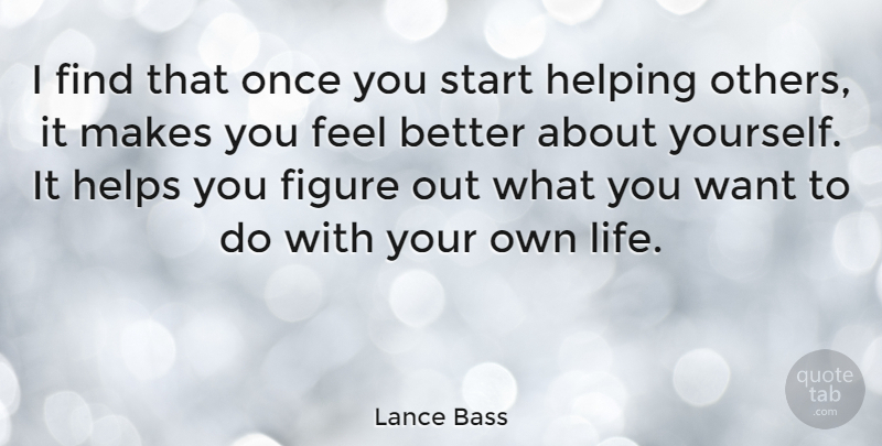 Lance Bass: I find that once you start helping others, it ...