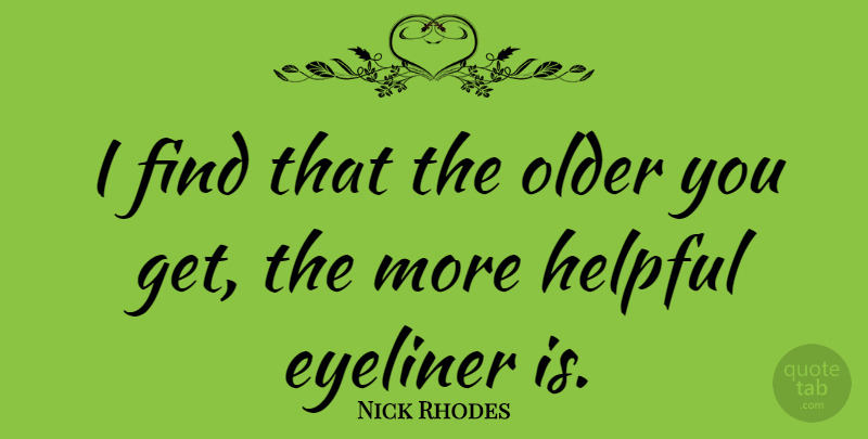Nick Rhodes Quote About Helpful, Eyeliner: I Find That The Older...