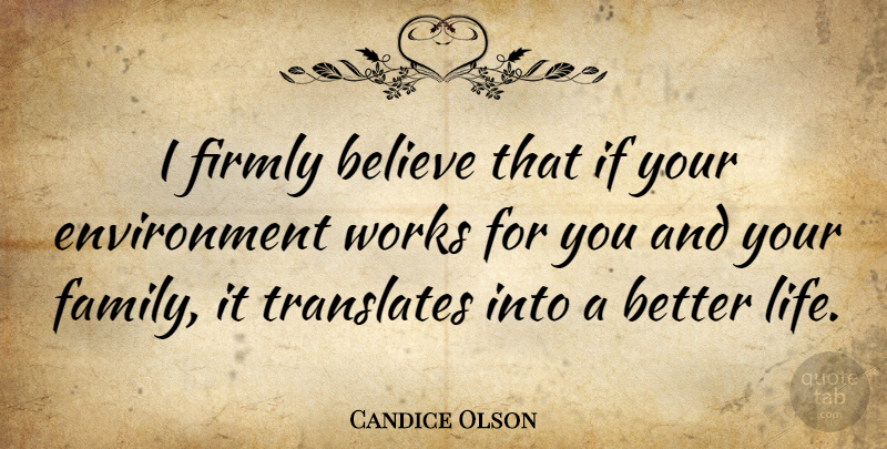 Candice Olson Quote About Believe, Environment, Better Life: I Firmly Believe That If...