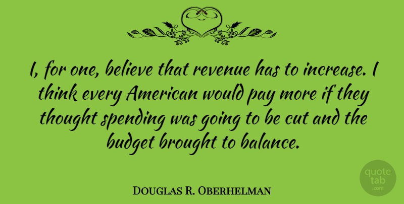 Douglas R. Oberhelman Quote About Believe, Cutting, Thinking: I For One Believe That...