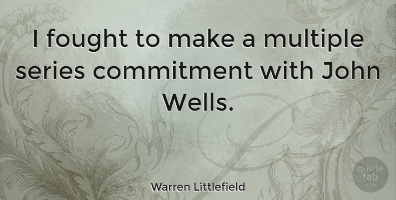 Warren Littlefield Quote About Multiple, Series: I Fought To Make A...