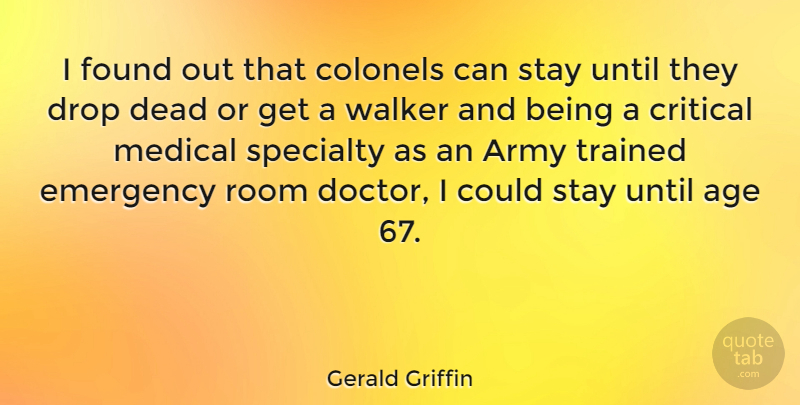 Gerald Griffin Quote About Age, American Author, Army, Critical, Dead: I Found Out That Colonels...