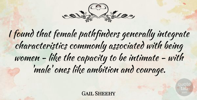 Gail Sheehy Quote About Associated, Capacity, Commonly, Courage, Female: I Found That Female Pathfinders...