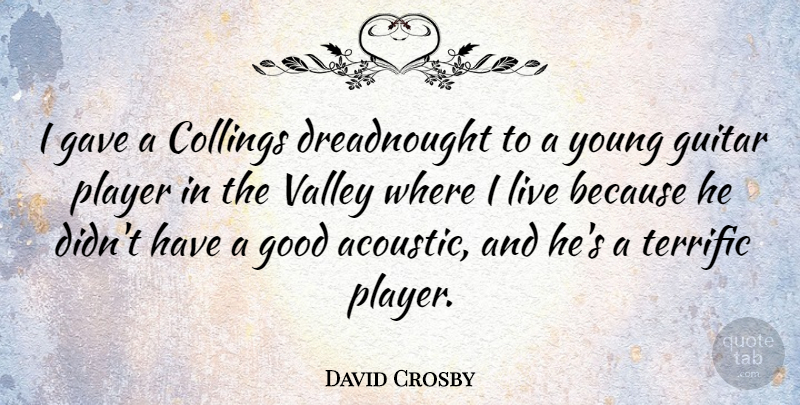 David Crosby Quote About Gave, Good, Player, Terrific: I Gave A Collings Dreadnought...