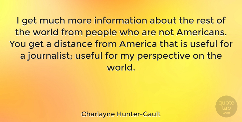 Charlayne Hunter-Gault Quote About America, Information, People, Perspective, Useful: I Get Much More Information...