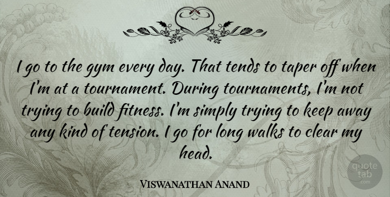 Viswanathan Anand I Go To The Gym Every Day That Tends To Taper