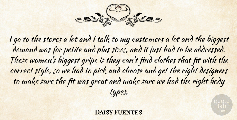 Daisy Fuentes Quote About Biggest, Body, Choose, Clothes, Correct: I Go To The Stores...