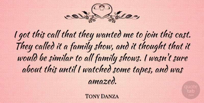 Tony Danza Quote About Call, Family, Join, Similar, Sure: I Got This Call That...