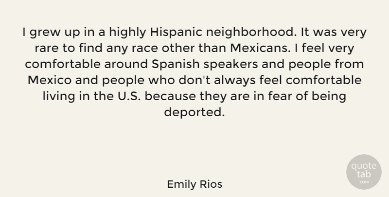 Emily Rios Quote About Race, People, Mexico: I Grew Up In A...
