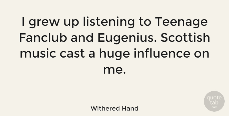 Withered Hand Quote About Cast, Grew, Huge, Music, Scottish: I Grew Up Listening To...