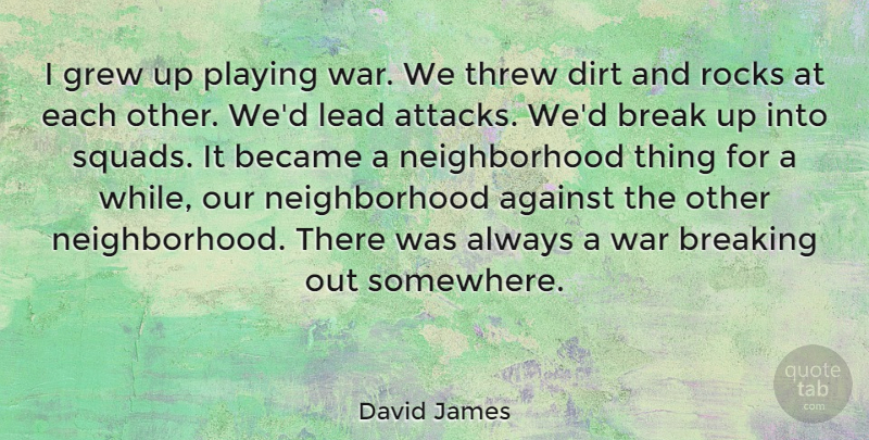 David James Quote About War, Rocks, Squad: I Grew Up Playing War...