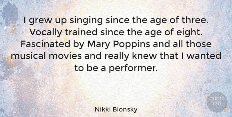 Nikki Blonsky Quote About Age, Fascinated, Grew, Knew, Mary: I Grew Up Singing Since...