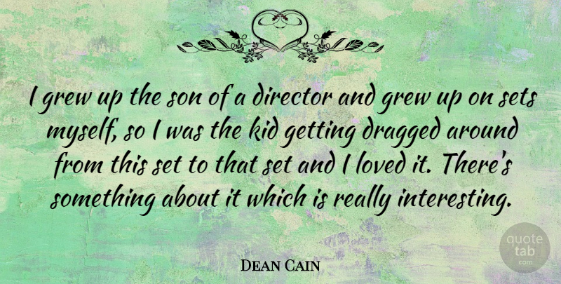 Dean Cain Quote About Kids, Son, Interesting: I Grew Up The Son...