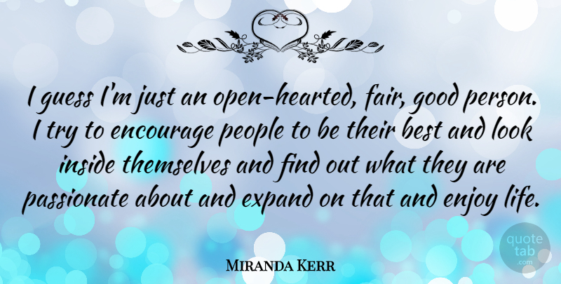 Miranda Kerr I Guess Im Just An Open Hearted Fair Good Person I