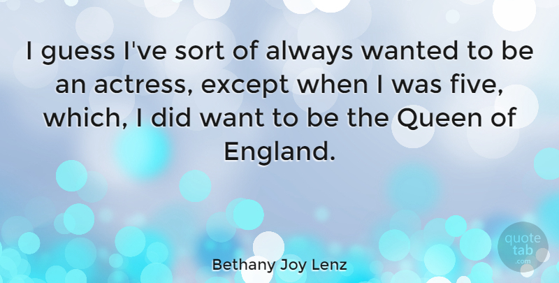 Bethany Joy Lenz Quote About Except, Sort: I Guess Ive Sort Of...