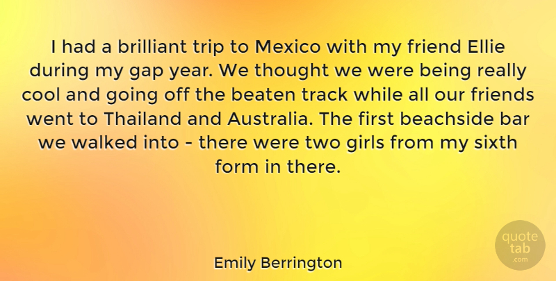 Emily Berrington Quote About Bar, Beaten, Brilliant, Cool, Form: I Had A Brilliant Trip...