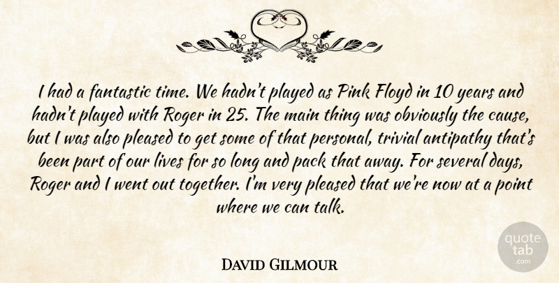 David Gilmour Quote About Antipathy, Fantastic, Floyd, Lives, Main: I Had A Fantastic Time...