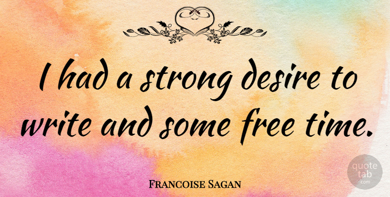 Francoise Sagan Quote About Strong, Writing, Desire: I Had A Strong Desire...