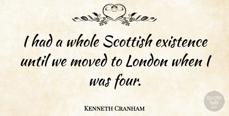 Kenneth Cranham Quote About Four, London, Scottish: I Had A Whole Scottish...