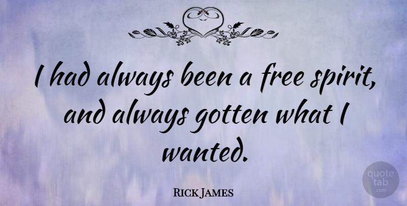 Rick James I Had Always Been A Free Spirit And Always Gotten What