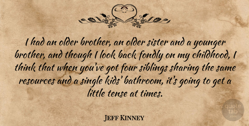 Jeff Kinney I Had An Older Brother An Older Sister And A Younger Quotetab