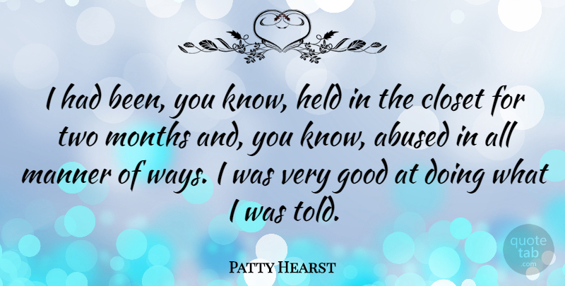 Patty Hearst Quote About American Celebrity, Closet, Good, Held, Manner: I Had Been You Know...
