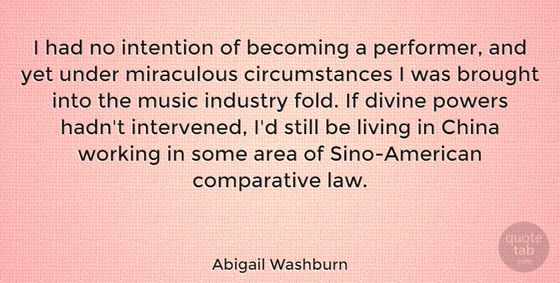 Abigail Washburn Quote About Area, Becoming, Brought, China, Divine: I Had No Intention Of...