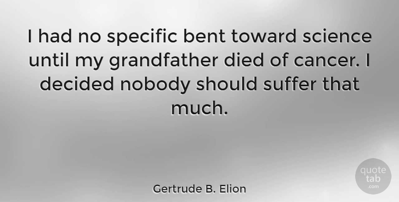 Gertrude B. Elion Quote About Bent, Decided, Died, Nobody, Science: I Had No Specific Bent...