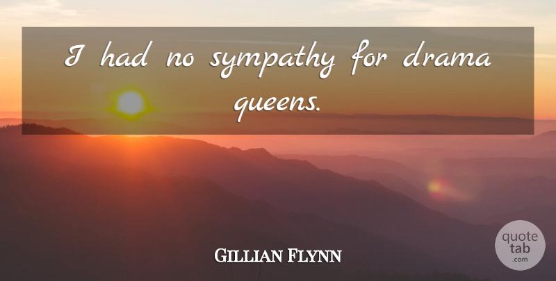 Gillian Flynn: I had no sympathy for drama queens.   QuoteTab